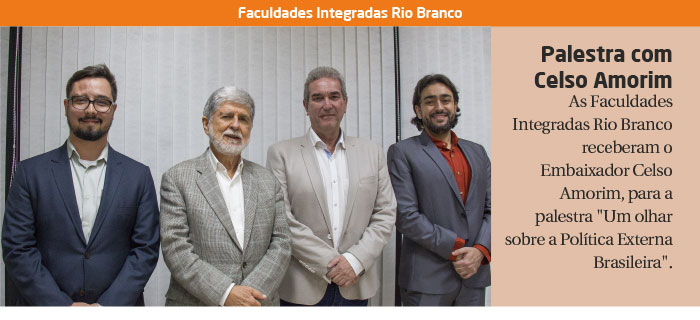 FACULDADES RIO BRANCO RECEBEM O EMBAIXADOR CELSO AMORIM